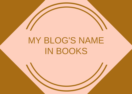 MY BLOGS NAME IN BOOKS