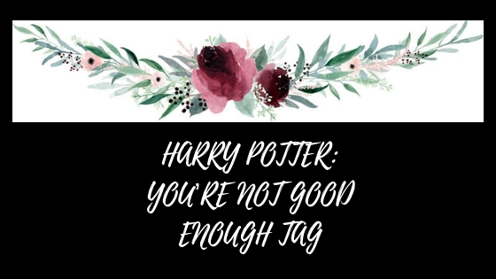 HARRY POTTER_ YOU_RE NOT GOOD ENOUGH TAG